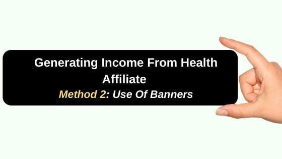 Generating Income From Health Affiliate Method 2 Use Of Banners