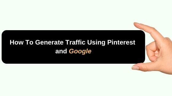 How To Generate Traffic Using Pinterest and Google